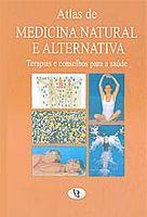 Atlas de Medicina Natural e Alternativa: Terapias e Conselhos...