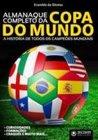 Almanaque Completo Da Copa Do Mundo:A História De Todos Os Campeões Mundiais