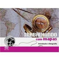 Trabalhando com Mapas - Introdução À Geografia - 6º Ano / 5ª Série - 27ª Ed. 2010