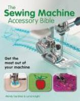 The Sewing Machine Accessory Bible,  Get The Most Out Of Our Machine