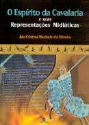 Espírito da Cavalaria e Suas Representações Midiáticas, O