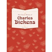 The classic works of charles dickens - volume 1