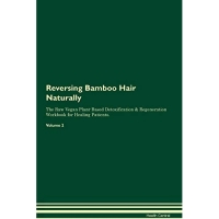Reversing Bamboo Hair Naturally the Raw Vegan Plant-Based Detoxification & Regeneration Workbook for Healing Patients. Volume 2