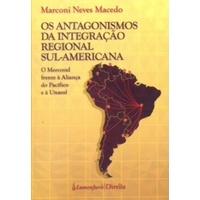 Os Antagonismos da Integração Regional Sul-Americana