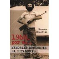 1968... Por aí - Memórias Burlescas da Ditadura