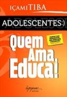 Adolescentes - Quem Ama, Educa!