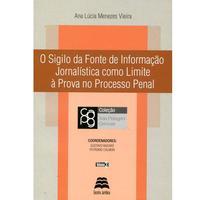 O Sigilo da Fonte de Informação Jornalística como Limite à Prova no Processo Penal, Volume 3