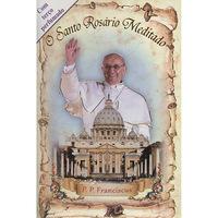 O Santo Rosário Meditado:P. P. Franciscus + Terço Perfumado