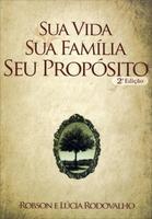 Sua Vida Sua Família Seu Propósito 2ª Edição 2012