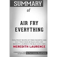 Summary of Air Fry Everything by Meredith Laurence: Conversation Starters