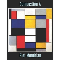 Composition a Piet Mondrian: The Composition a Piet Mondrian Sketchbook or Book to Draw in for Artists Students and Admirers of Piet Mondrian