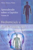 Aprendendo Sobre o Espírito: Mediunidade e Paranormalidade - 3