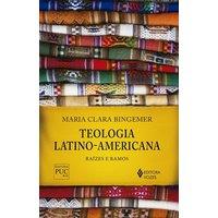 TEOLOGIA LATINO-AMERICANA - RAIZES E RAMOS
