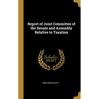 Report of Joint Committee of the Senate and Assembly Relative to Taxation
