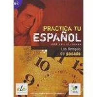 Los Tiempos Del Pasado B1 - Practica Tu Español - Sgel