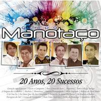 Grupo Manotaço - 20 Anos, 20 Sucessos