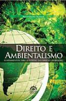 Direito e Ambientalismo Fundamentos para o Estudo do Direito Ambiental