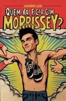 Quem Vai Ficar Com Morrissey?