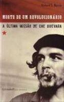 Morte de um Revolucionário - a Última Missão de Che Guevara