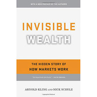 Invisible Wealth - The Hidden Story of How Markets Work