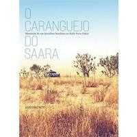 O Caranguejo do Saara: Memorias De Um Jornalista Brasileiro No Rally Paris-Dakar
