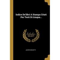 Indice De'libri A Stampa Citati Per Testi Di Linqua...