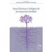 Raizes Historicas E Teologicas Da Sacrosanctum Concilium