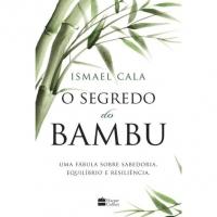 O Segredo do Bambu - Uma Fábula Sobre Sabedoria, Equilíbrio e Resiliência