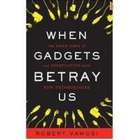 WHEN GADGETS BETRAY US - THE DARK SIDE OF OUR INFATUATION WITH NEW TECHNOLOGIES