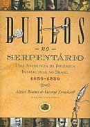 Duelos no Serpentário - Uma Antologia da Polêmica Intelectual no Brasil 1850-1950