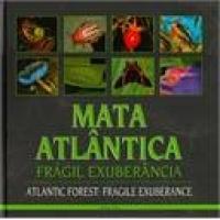 Mata Atlântica: Frágil Exuberância