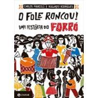 FOLE RONCOU, O!:UMA HISTORIA DO FORRO 1º edição