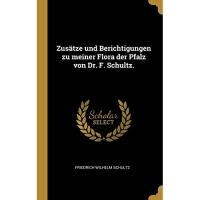Zusätze und Berichtigungen zu meiner Flora der Pfalz von Dr. F. Schultz.