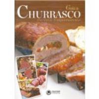Guia do Churrasco:Receitas e Acompanhamentos 1ª Edição 2012