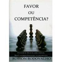 Favor ou Competência?: O Favor de Deus te Abre Portas, Mas é a Competência que te Estabelece