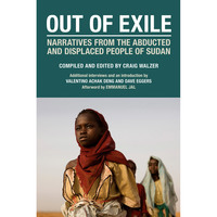 Out of Exile Narratives from the Abducted and Displaced People of Sudan