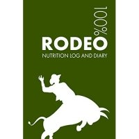 Rodeo Sports Nutrition Journal: Daily Rodeo Nutrition Log and Diary for Rider and Coach