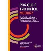 Livro - Por Que é Tão Difícil Mudar? Contribuíções do Modelo Transteórico de Mudança de Comportamento na Prática Clínica e na Promoção de Saúde