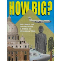 How Big? - Facts, Records and Size Comparisons of Ordinary and Extraordinary Things