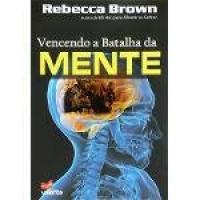 Livro Vencendo A Batalha Da Mente | Rebecca Brown