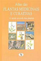 Atlas das Plantas Medicinais e Curativas: a Saúde Através das Plantas