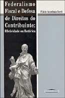 Federalismo Fiscal e Defesa de Direitos do Contribuinte - Efetividade ou Retórica