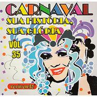Carnaval Sua História Sua Glória: Vol 35