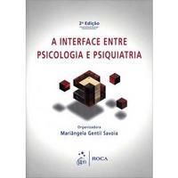 A Interface Entre Psicologia e Psiquiatria - 2ª Ed. 2011