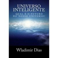 Universo Inteligente: Qual E O Futuro Da Vida Dentro Do Universo?