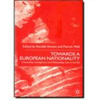 Towards a European Nationality - Citizenship, Immigration, and Nationality Law in the Eu