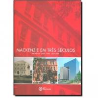 Mackenzie em Três Séculos - Mackenzie Over Three Centuries - Bilíngue Português - Inglês