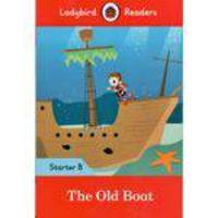 The Old Boat - Ladybird Readers - Starter Level B - Book With Downloadable Audio (us/uk) - Ladybird
