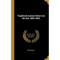 Tagebuch meiner Reise um die Erd. 1892-1893.