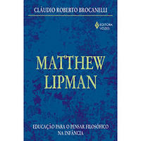 Matthew Lipman - Educação para o Pensar Filosófico na Infância